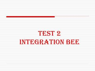 TEST 2  INTEGRATION BEE