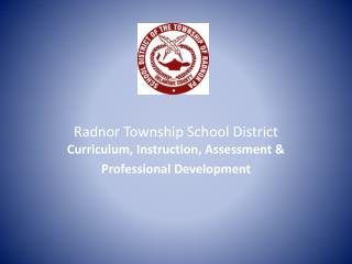 Radnor Township School District  Curriculum, Instruction, Assessment & Professional Development