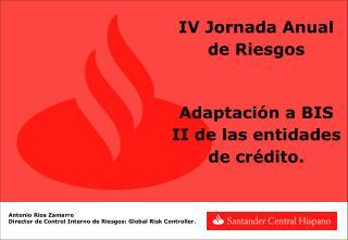 IV Jornada Anual de Riesgos Adaptaci�n a BIS II de las entidades de cr�dito.