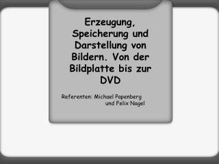 Erzeugung, Speicherung und Darstellung von Bildern. Von der Bildplatte bis zur DVD
