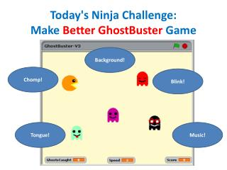 Today's Ninja Challenge: Make  Better GhostBuster  Game