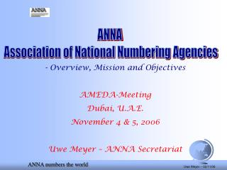 - Overview, Mission and Objectives  AMEDA-Meeting Dubai, U.A.E. November 4  5, 2006  Uwe Meyer   ANNA Secretariat