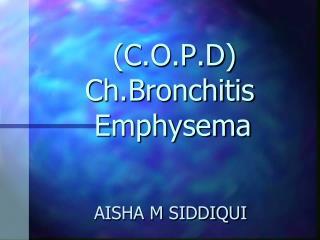 (C.O.P.D)      Ch.Bronchitis      Emphysema