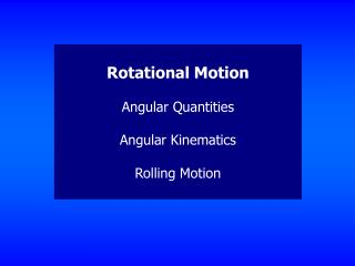 Rotational Motion Angular Quantities Angular Kinematics Rolling Motion
