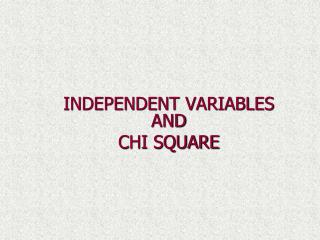 INDEPENDENT VARIABLES AND CHI SQUARE