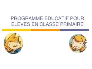 PROGRAMME EDUCATIF POUR ELEVES EN CLASSE PRIMAIRE