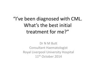 """I've been diagnosed with CML.  What's the best initial treatment for me?"""