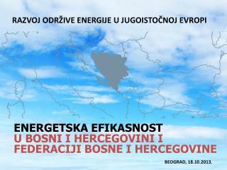 ENERGETSKA EFIKASNOST U BOSNI I HERCEGOVINI I  FEDERACIJI BOSNE I HERCEGOVINE