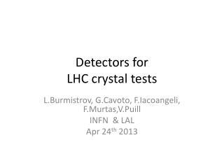 Detectors for   LHC crystal tests