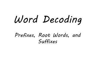 Word Decoding Prefixes, Root Words, and Suffixes