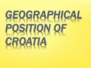 GEOGRAPHICAL                 POSITION OF     CROATIA