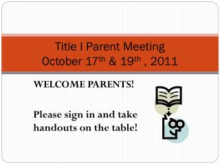 Title I Parent Meeting October 17 th  & 19 th  , 2011