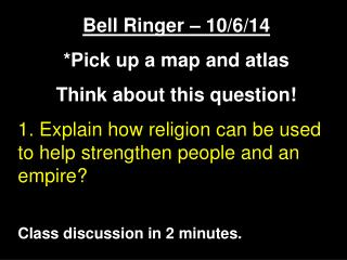 Bell Ringer – 10/6/14 *Pick up a map and atlas Think about this question!