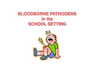 BLOODBORNE PATHOGENS in the SCHOOL SETTING