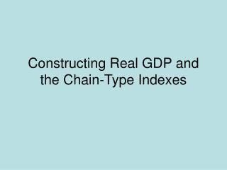 Constructing Real GDP and the Chain-Type Indexes