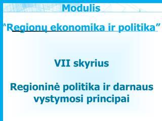 VII skyrius Regioninė politika ir darnaus vystymosi principai