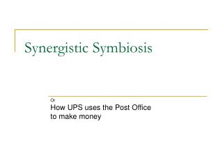 Synergistic Symbiosis Or How UPS uses the Post Office