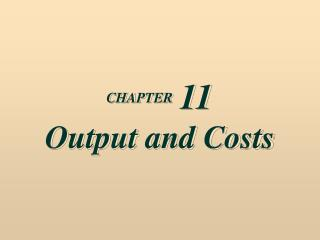 CHAPTER 11 Output and Costs