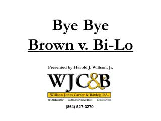 Bye Bye Brown v. Bi-Lo Presented by Harold J. Willson, Jr.