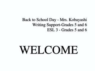 Back to School Day - Mrs. Kobayashi Writing Support-Grades 5 and 6  ESL 3 - Grades 5 and 6