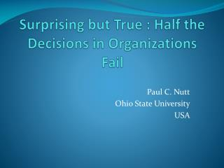 Surprising but True : Half the Decisions in Organizations Fail