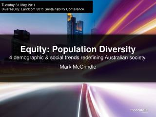 Equity: Population Diversity 4 demographic & social trends redefining Australian society.
