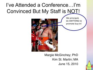 I've Attended a Conference…I'm Convinced But My Staff is NOT!