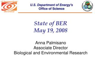 State of BER May 19, 2008 Anna Palmisano Associate Director Biological and Environmental Research