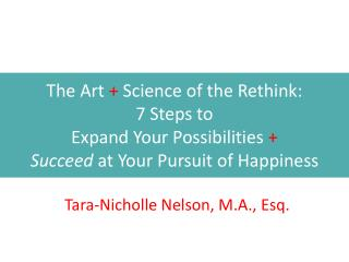 The Art  +  Science of the Rethink:  7 Steps to  Expand Your Possibilities  +