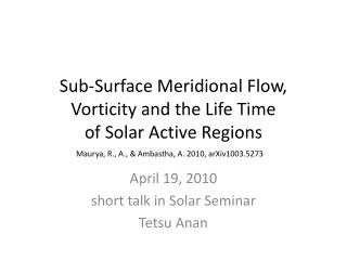 Sub-Surface Meridional Flow, Vorticity and the Life Time  of Solar Active Regions