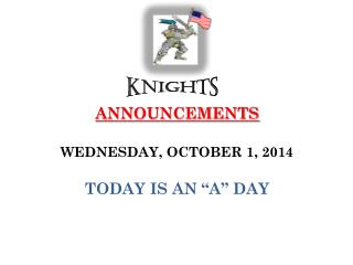 "ANNOUNCEMENTS  WEDNESDAY, OCTOBER 1, 2014 TODAY IS AN ""A"" DAY"