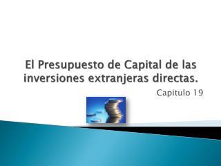 El Presupuesto de Capital de las inversiones extranjeras directas.