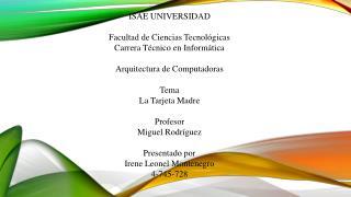 ISAE UNIVERSIDAD Facultad de Ciencias Tecnológicas  Carrera Técnico en Informática