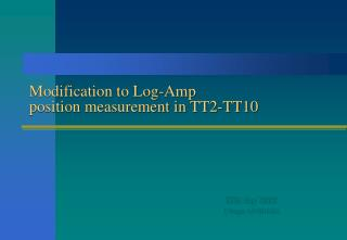 Modification to Log-Amp position measurement in TT2-TT10