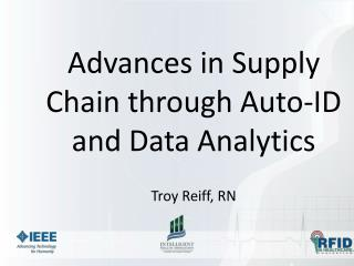 Advances in Supply Chain through Auto-ID and Data Analytics Troy Reiff, RN