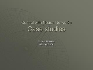 Control with Neural Networks Case studies