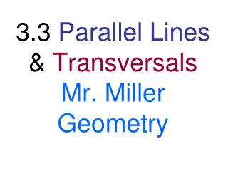 3.3  Parallel Lines  &  Transversals Mr. Miller  Geometry