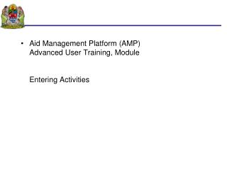 Aid Management Platform (AMP) Advanced User Training, Module  Entering Activities