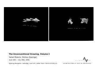 The Unconventional Drawing. Volume I Yamel Molerio: Dichos (Sayings) June 10th – July 29th, 2006