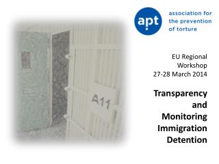 EU Regional Workshop  27-28 March 2014  Transparency and Monitoring Immigration Detention