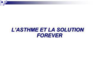 L'ASTHME ET LA SOLUTION FOREVER
