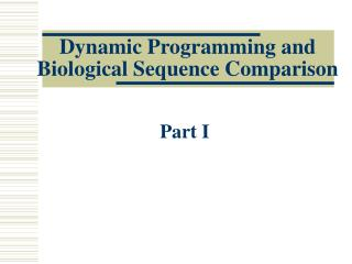 Dynamic Programming and Biological Sequence Comparison