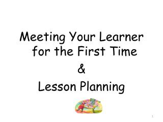 Meeting Your Learner for the First Time  &  Lesson Planning