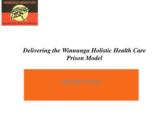Delivering the  Winnunga Holistic Health Care Prison  Model A