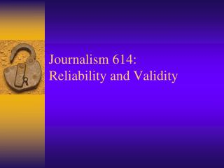 Journalism 614: Reliability and Validity