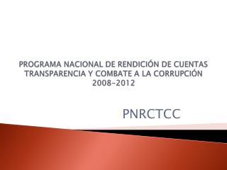 PROGRAMA NACIONAL DE RENDICIÓN DE CUENTAS TRANSPARENCIA Y COMBATE A LA CORRUPCIÓN  2008-2012