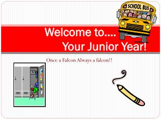 Welcome to…. 			Your Junior Year!