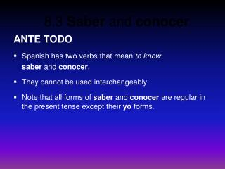 ANTE TODO Spanish has two verbs that mean  to know :  	saber  and  conocer .