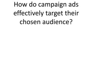 How do campaign ads effectively target their chosen audience?