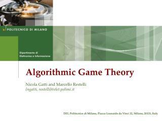 Algorithmic Game Theory Nicola Gatti and Marcello Restelli {ngatti, restelli}@elet.polimi.it
